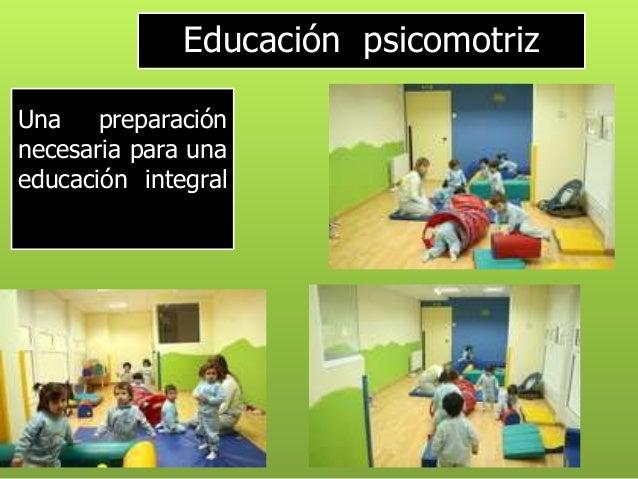 Una preparación necesaria para una educación integral Educación psicomotriz