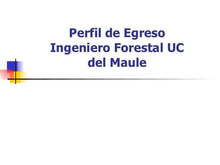 Perfil de Egreso Ingeniero Forestal UC del Maule