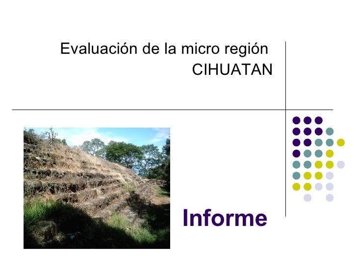Informe Evaluación de la micro región  CIHUATAN