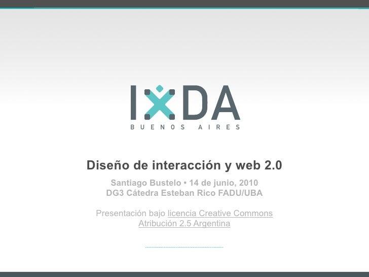 B U E N O S     A I R E S     Diseño de interacción y web 2.0     Santiago Bustelo • 14 de junio, 2010    DG3 Cátedra Este...