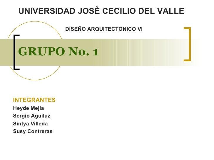 GRUPO No. 1 INTEGRANTES Heyde Mejia Sergio Aguiluz Sintya Villeda Susy Contreras UNIVERSIDAD JOSÈ CECILIO DEL VALLE DISEÑO...