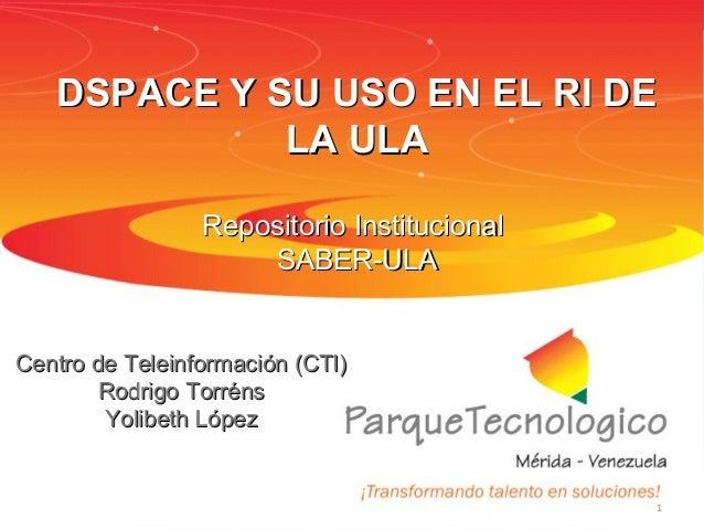 Mérida, noviembre 2011 CTI - CPTMMérida, noviembre 2011 CTI - CPTMDSPACE Y SU USO EN EL RI DEDSPACE Y SU USO EN EL RI DELA...