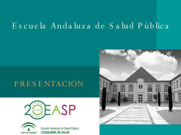 PRESENTACIÓN Escuela Andaluza de Salud Pública