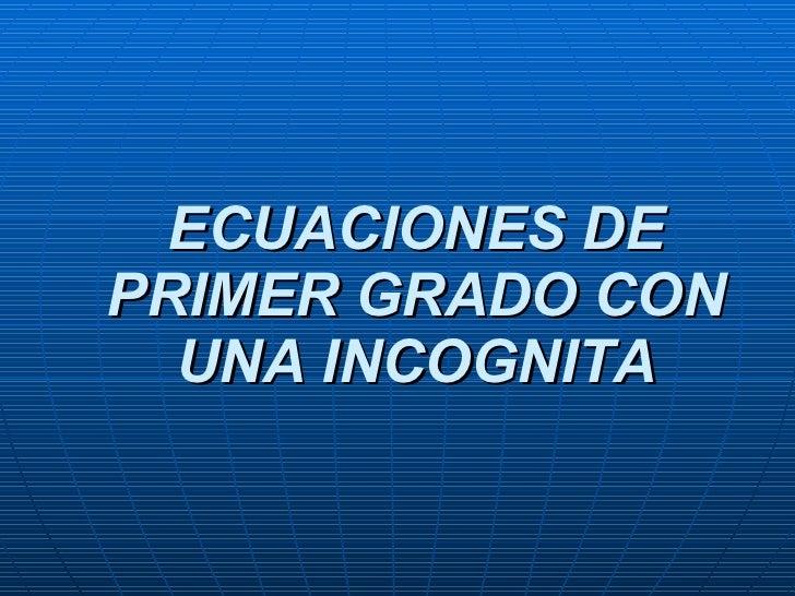 ECUACIONES DE PRIMER GRADO CON UNA INCOGNITA