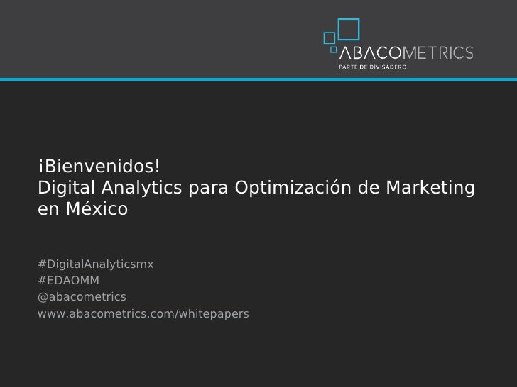 ¡Bienvenidos!Digital Analytics para Optimización de Marketingen México#DigitalAnalyticsmx#EDAOMM@abacometricswww.abacometr...