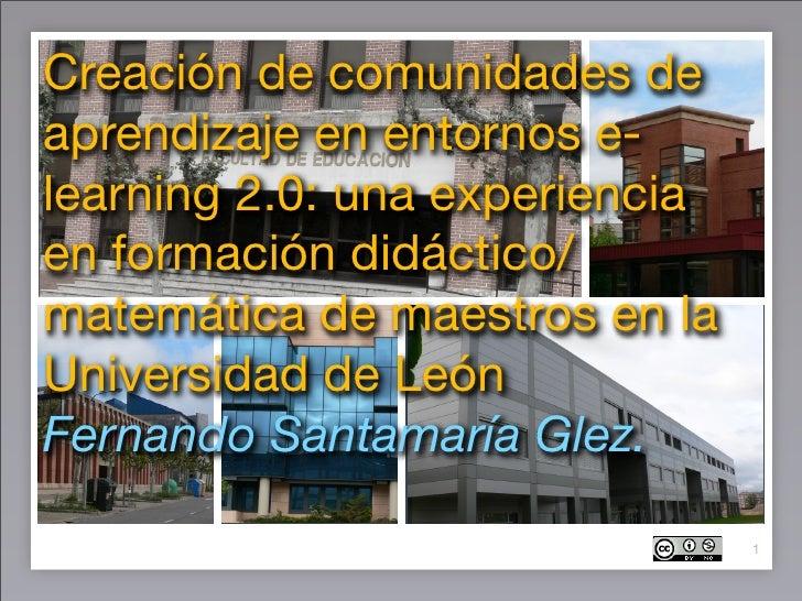 Creación de comunidades de aprendizaje en entornos e- learning 2.0: una experiencia en formación didáctico/ matemática de ...