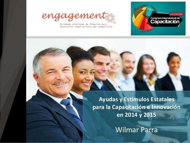 Wilmar Parra  Ayudas y Estímulos Estatales  para la Capacitación e Innovación  en 2014 y 2015