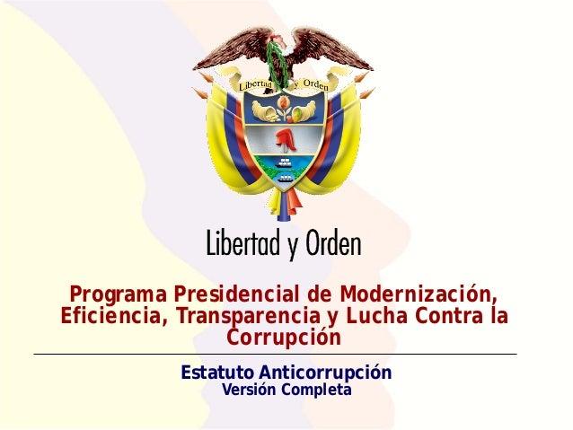Programa Presidencial de Modernización, Eficiencia, Transparencia y Lucha Contra la Corrupción Estatuto Anticorrupción Ver...