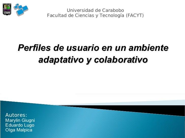 Universidad de Carabobo Facultad de Ciencias y Tecnología (FACYT)  Perfiles de usuario en un ambiente adaptativo y colabo...