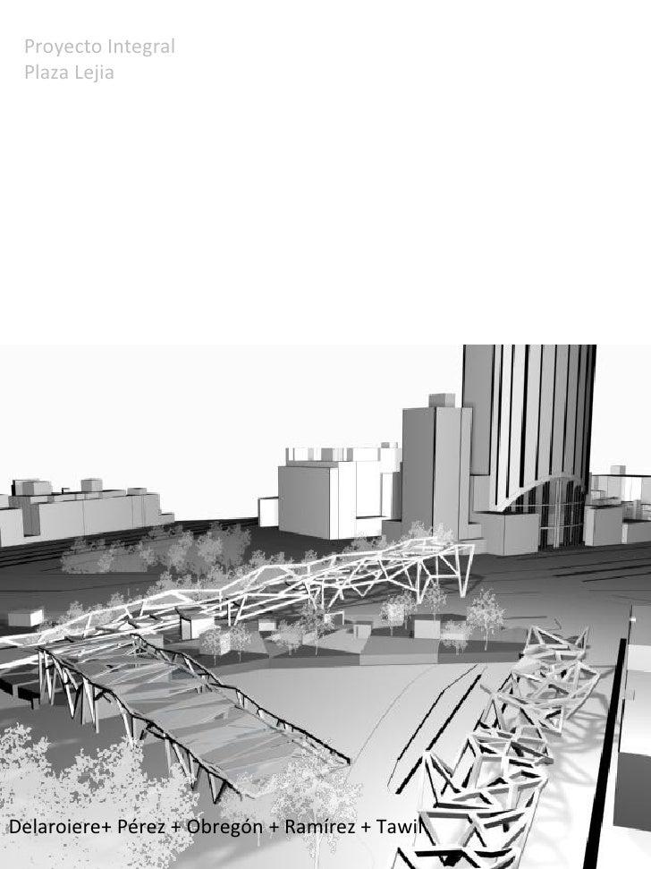 Proyecto Integral  Plaza Lejia Delaroiere+ Pérez + Obregón + Ramírez + Tawil
