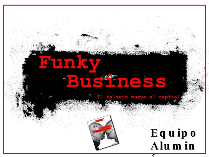 Funky Business El talento mueve al capital Equipo Aluminé