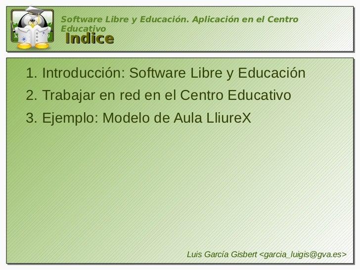 Software Libre y Educación. Aplicación en el Centro     Educativo     Indice1. Introducción: Software Libre y Educación2. ...