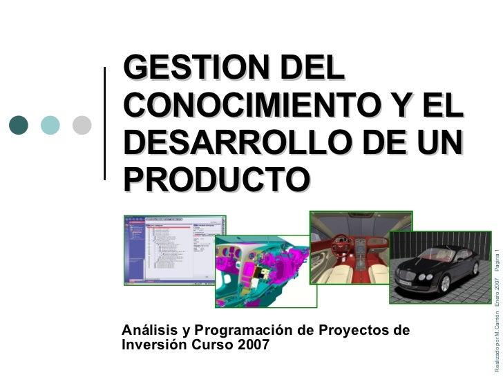 GESTION DEL CONOCIMIENTO Y EL DESARROLLO DE UN PRODUCTO  Análisis y Programación de Proyectos de Inversión Curso 2007  Rea...
