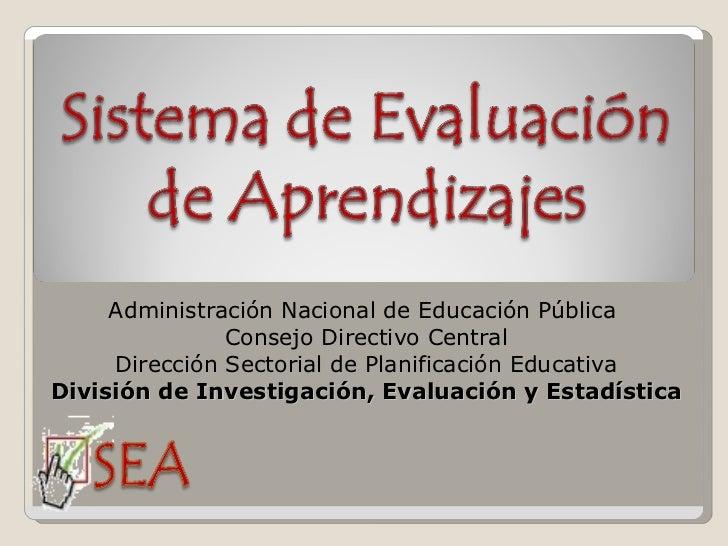 Administración Nacional de Educación Pública  Consejo Directivo Central Dirección Sectorial de Planificación Educativa Div...