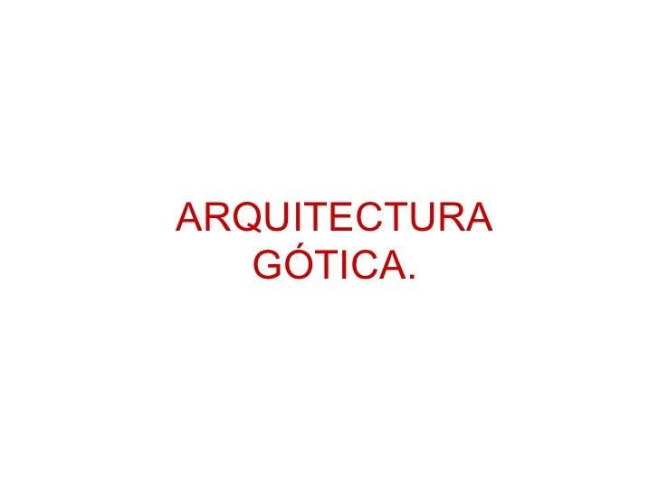 ARQUITECTURA GÓTICA.