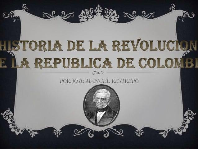 Presentacion historia de la revolucion en la republica de colombia