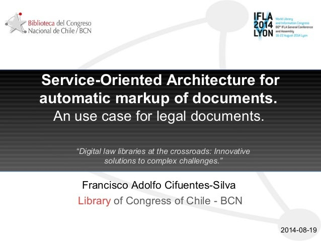 Service-Oriented Architecture for automatic markup of documents. An use case for legal documents. Francisco Adolfo Cifuent...