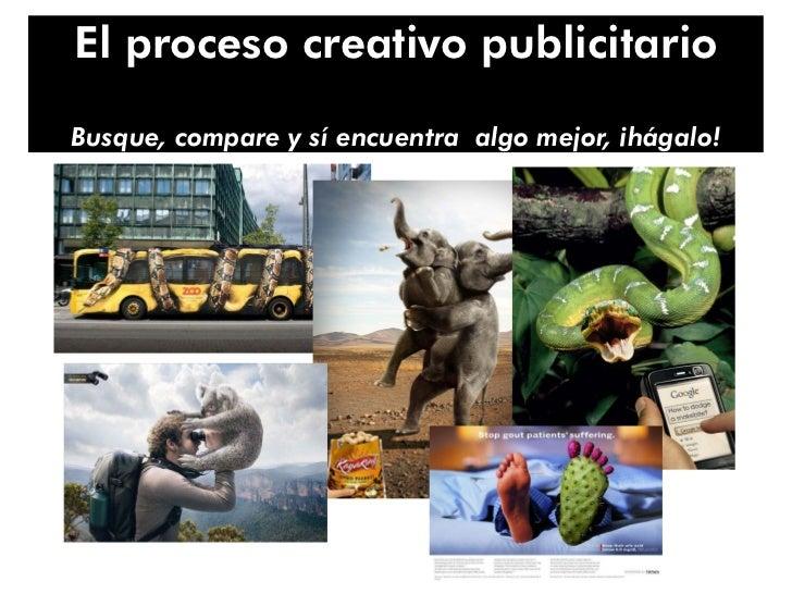 El proceso creativo publicitarioBusque, compare y sí encuentra algo mejor, ¡hágalo!