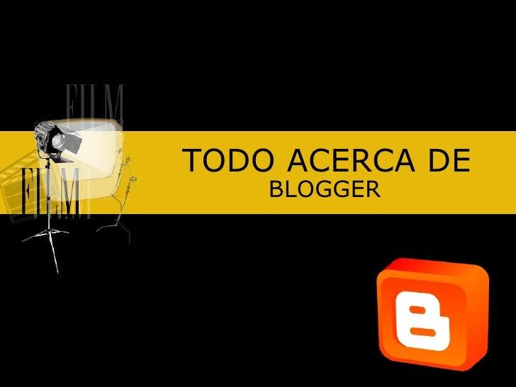 TODO ACERCA DE BLOGGER