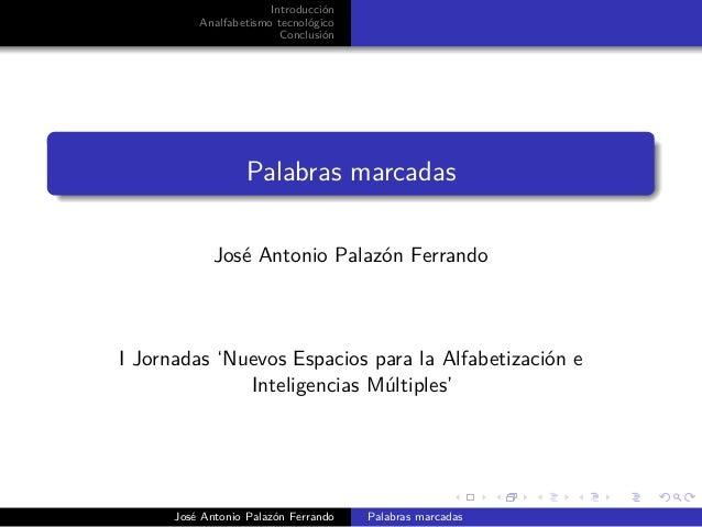 Introducción Analfabetismo tecnológico Conclusión Palabras marcadas José Antonio Palazón Ferrando I Jornadas 'Nuevos Espac...