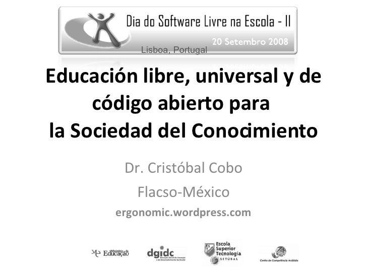 Educación libre, universal y de código abierto para  la Sociedad del Conocimiento Dr. Cristóbal Cobo Flacso-México ergonom...