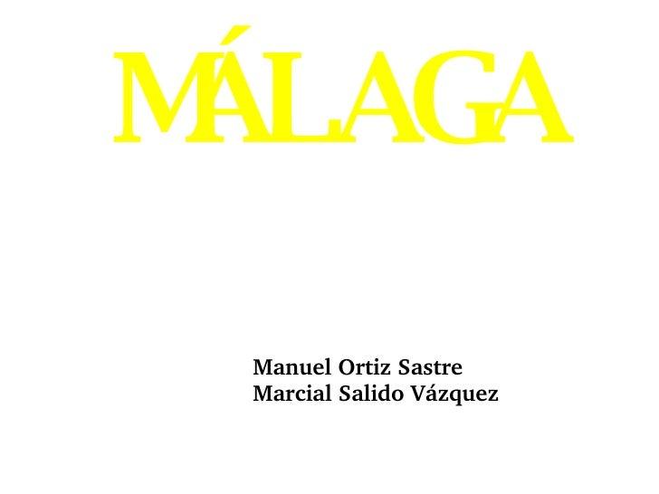 MÁLAGA Manuel Ortiz Sastre Marcial Salido Vázquez