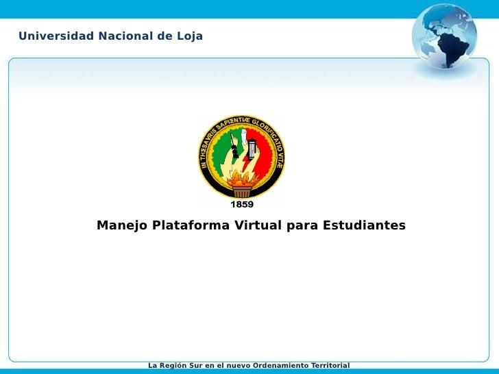 Universidad Nacional de Loja                Manejo Plataforma Virtual para Estudiantes                        La Región Su...