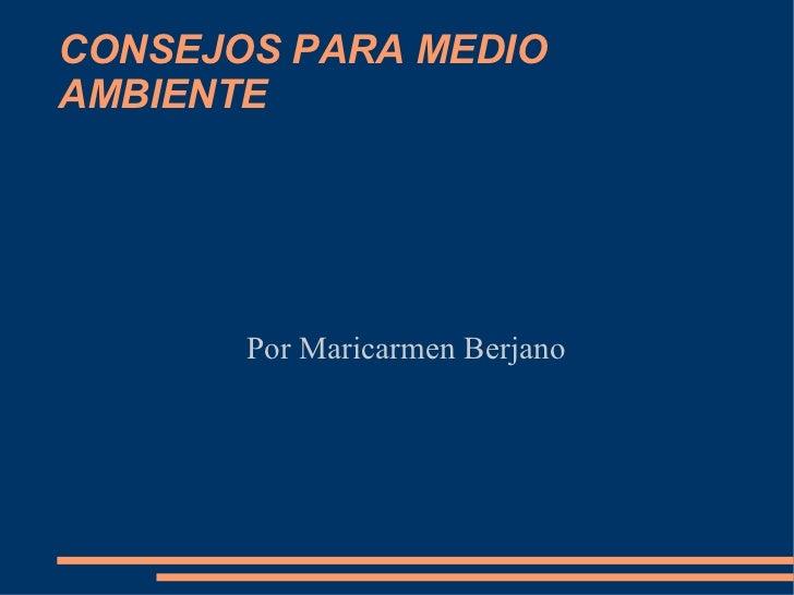 CONSEJOS PARA MEDIO AMBIENTE Por Maricarmen Berjano