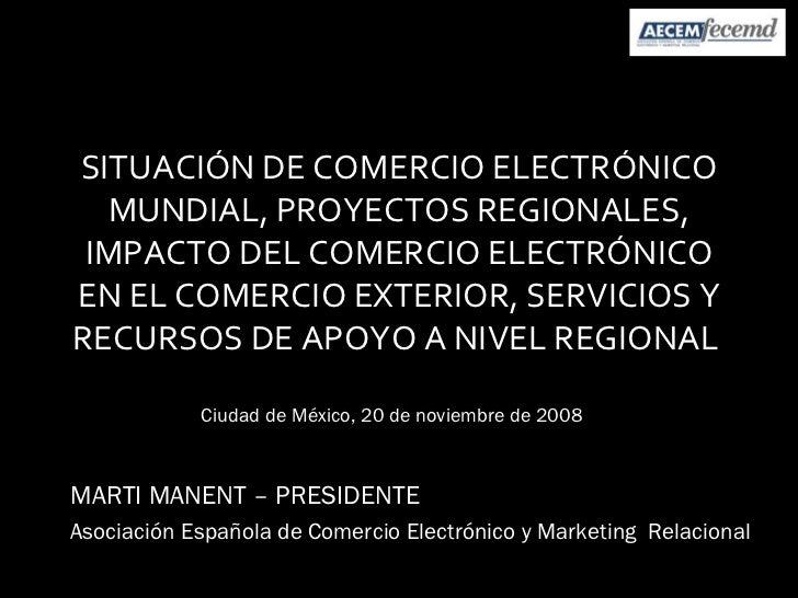 SITUACIÓN DE COMERCIO ELECTRÓNICO MUNDIAL, PROYECTOS REGIONALES, IMPACTO DEL COMERCIO ELECTRÓNICO EN EL COMERCIO EXTERIOR,...