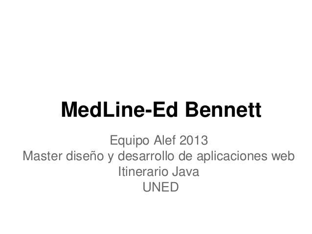 MedLine-Ed Bennett Equipo Alef 2013 Master diseño y desarrollo de aplicaciones web Itinerario Java UNED