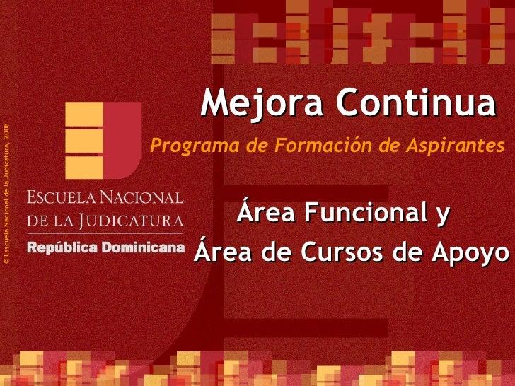 © Esscuela Nacional de la Judicatura, 2008 Área Funcional y  Área de Cursos de Apoyo Mejora Continua Programa de Formación...