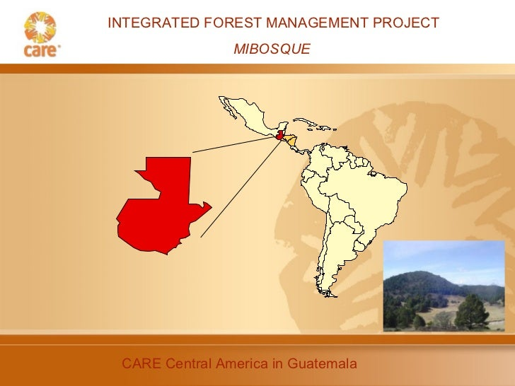 INTEGRATED FOREST MANAGEMENT PROJECT MIBOSQUE  CARE Central America in Guatemala