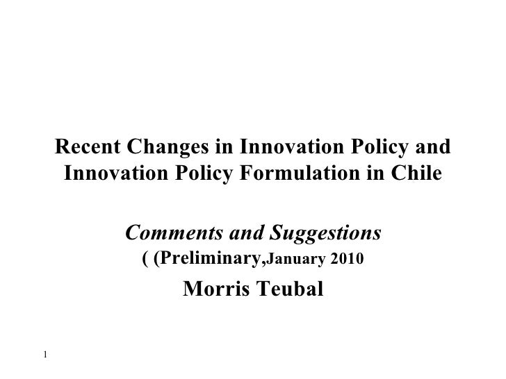 Recent Changes in Innovation Policy and Innovation Policy Formulation in Chile Comments and Suggestions  (Preliminary,  Ja...