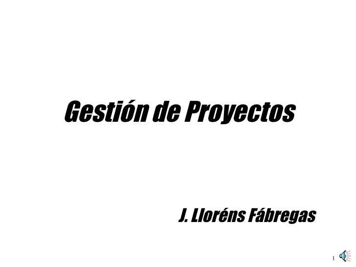 Gestión de Proyectos J. Lloréns Fábregas