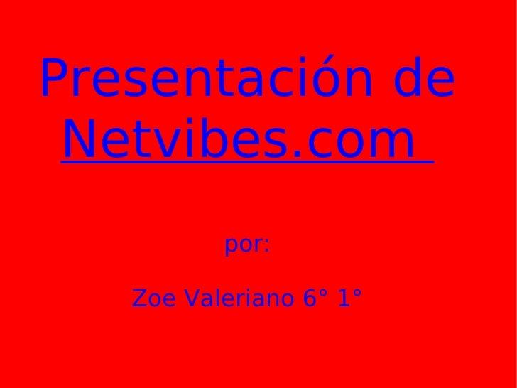 Presentación de Netvibes.com  por: Zoe Valeriano 6° 1°