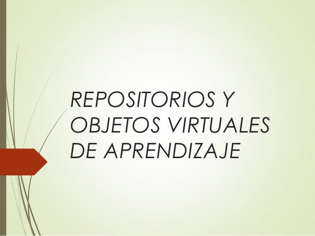 REPOSITORIOS Y OBJETOS VIRTUALES DE APRENDIZAJE