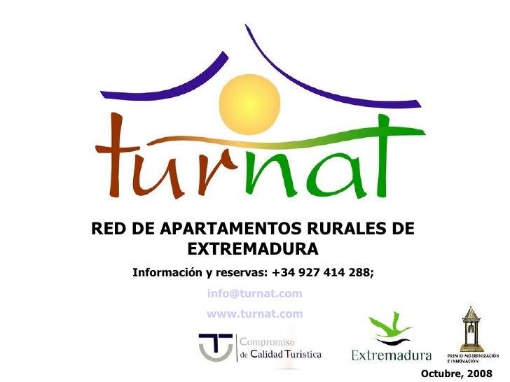 RED DE APARTAMENTOS RURALES DE EXTREMADURA Información y reservas: +34 927 414 288;  [email_address] www.turnat.com   Octu...