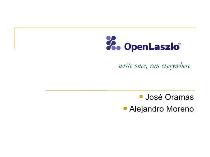 write once, run everywhere   <ul><li>José Oramas </li></ul><ul><li>Alejandro Moreno </li></ul>