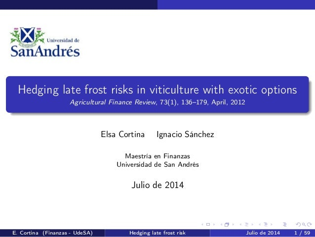 Hedging late frost risks in viticulture with exotic options Agricultural Finance Review, 73(1), 136–179, April, 2012 Elsa ...