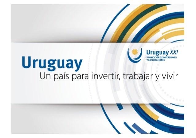 Why Uruguay?. Uruguay, un país para invertir, trabajar y vivir.