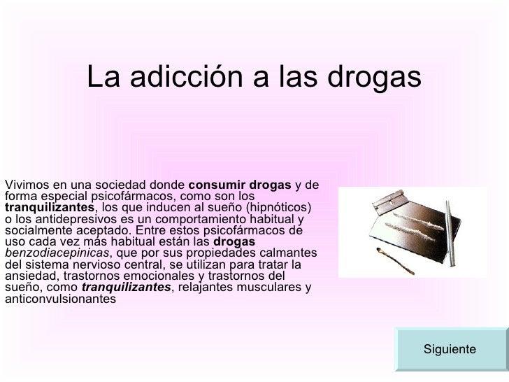 La adicción a las drogas Vivimos en una sociedad donde  consumir drogas  y de forma especial psicofármacos, como son los  ...