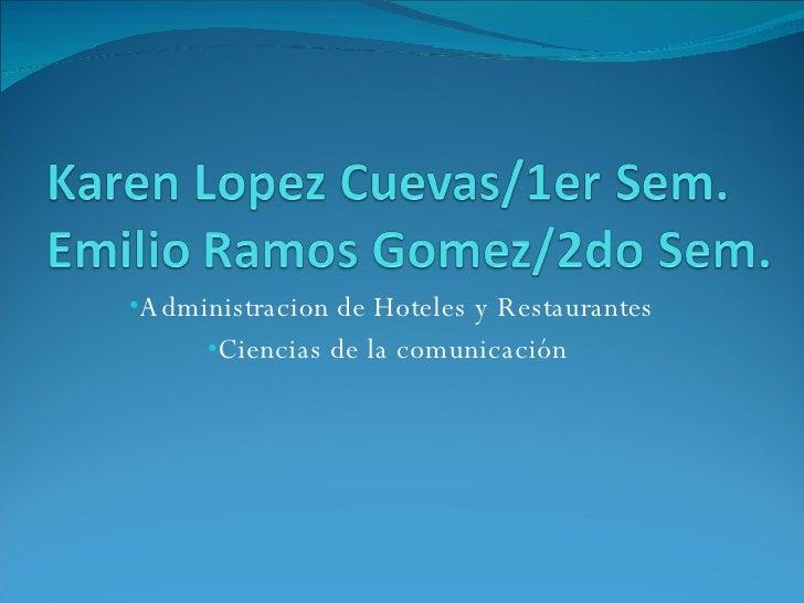<ul><li>Administracion de Hoteles y Restaurantes </li></ul><ul><li>Ciencias de la comunicación  </li></ul>