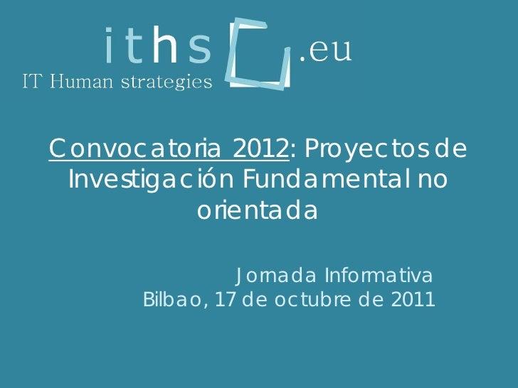 Convocatoria 2012: Proyectos de Investigación Fundamental no           orientada                Jornada Informativa      B...