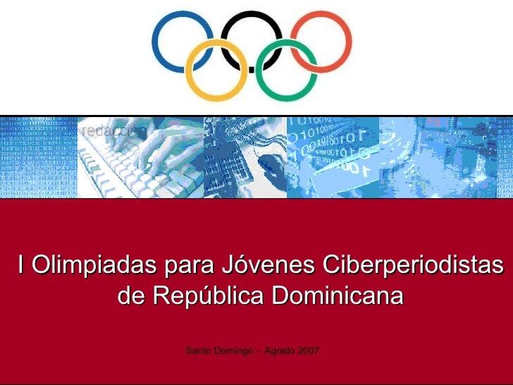 I Olimpiadas para Jóvenes Ciberperiodistas de República Dominicana Santo Domingo – Agosto 2007