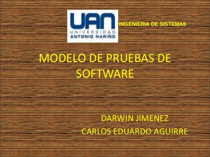 INGENIERIA DE SISTEMAS     MODELO DE PRUEBAS DE      SOFTWARE             DARWIN JIMENEZ       CARLOS EDUARDO AGUIRRE