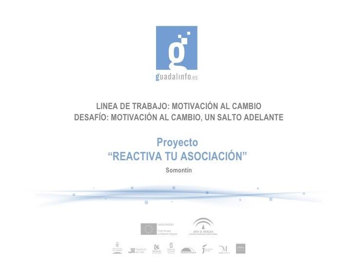 """LINEA DE TRABAJO: MOTIVACIÓN AL CAMBIO DESAFÍO: MOTIVACIÓN AL CAMBIO, UN SALTO ADELANTE Proyecto """" REACTIVA TU ASOCIACIÓN""""..."""