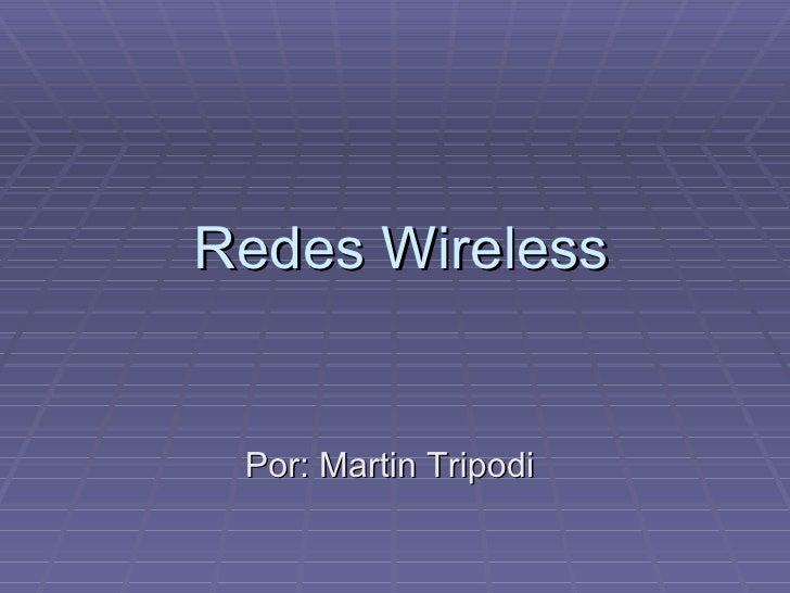 Redes  Wireless Por : Martin Tripodi