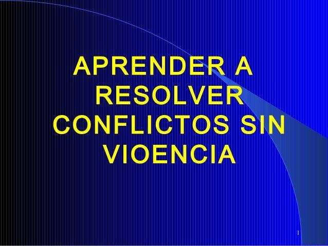 APRENDER A RESOLVER CONFLICTOS SIN VIOENCIA 1