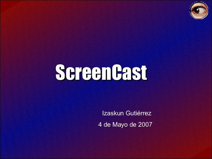 ScreenCast   Izaskun Gutiérrez 4 de Mayo de 2007
