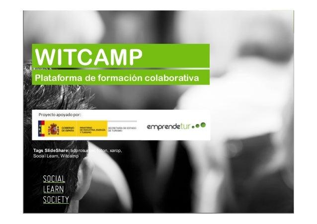 WITCAMP Plataforma de formación colaborativa  Tags SlideShare: adprosumer, foton, xarop, Social Learn, Witcamp